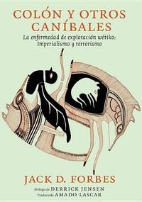 Colon y Otros Canibales: La enfermedad de explotacion wetiko: Imperialismo y terrorismo