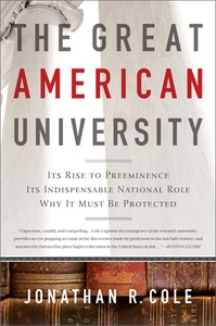 The Great American University:Its Rise to Preeminence, Its Indispensable National Role, Why It Must Be Protected