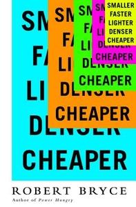 Smaller Faster Lighter Denser Cheaper