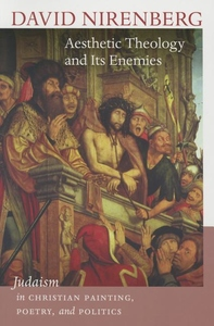 Aesthetic Theology and Its Enemies : Judaism in Christian Painting, Poetry, and Politics
