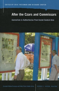 After the Czars and Commissars:Journalism in Authoritarian Post-Soviet Central Asia