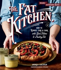 Fat Kitchen : How to Render, Cure & Cook with Lard, Tallow & Poultry Fat