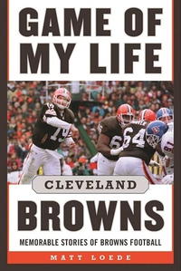 Game of My Life: Cleveland Browns: Memorable Stories of Browns Football