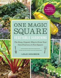 One Magic Square Vegetable Gardening : The Easy, Organic Way to Grow Your Own Food on a 3-foot Square
