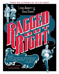 """Ragged But Right: Black Traveling Shows, """"coon Songs,"""" and the Dark Pathway to Blues and Jazz"""