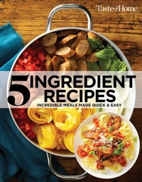 Taste of Home 5 Ingredient Cookbook 2E: Incredible Meals Made Quick & Easy