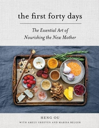 First Forty Days : The Essential Art of Nourishing the New Mother