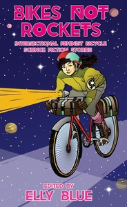Bikes Not Rockets: Intersectional Feminist Bicycle Science Fiction Stories