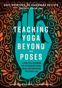 Teaching Yoga Beyond the Poses: A Practical Workbook for Integrating Themes, Ideas, and Inspiration