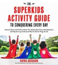The Superkids Activity Guide to Conquering Every Day: