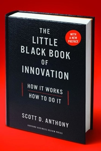 The Little Black Book of Innovation, With a New Preface: How It Works, How to Do It