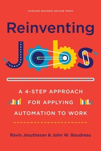 Reinventing Jobs : A 4-Step Approach for Applying Automation to Work