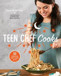 Teen Chef Cooks: 80 Scrumptious, Family-Friendly Recipes