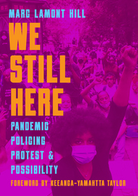We Still Here: Pandemic, Policing, Protest and Possibility
