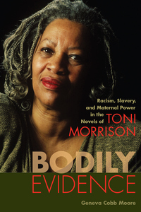 Bodily Evidence: Racism, Slavery, and Maternal Power in the Novels of Toni Morrison