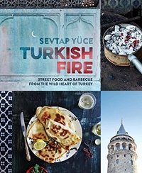Turkish Fire: Street Food and Barbecue from the Wild Heart of Turkey