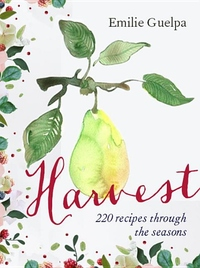 Harvest: 220 recipes through the seasons