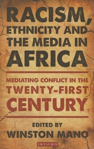 Racism, Ethnicity and the Media in Africa : Mediating Conflict in the Twenty-first Century