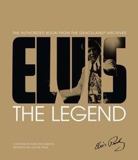 Elvis: The Legend: The Authorized Book from the Graceland® Archives
