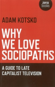 Why We Love Sociopaths:A Guide to Late Capitalist Television