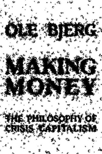 Making Money:The Philosophy of Crisis Capitalism