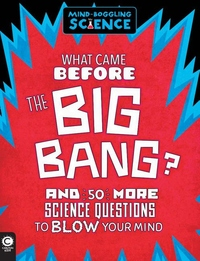 What Came Before the Big Bang?: And 50 More Science Questions to Blow Your Mind