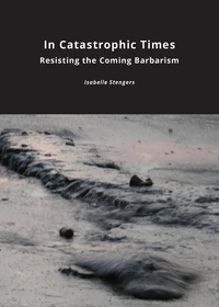 In Catastrophic Times: Resisting the Coming Barbarism