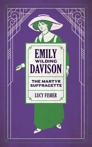 Emily Wilding Davison: The Martyr Suffragette