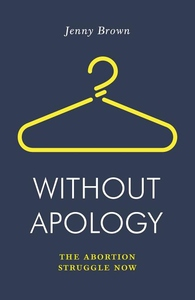 Without Apology: The Abortion Struggle Now
