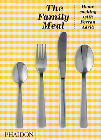 Family Meal: Home Cooking with Ferran Adrià, 10th Anniversary Edition