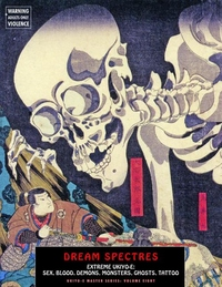 Dream Spectres: Extreme Ukiyo-E: Sex, Blood, Demons, Monsters, Ghosts, Tattoo (Enlarged)