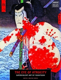 Eye of Atrocity: Superviolent Art by Yoshitoshi (New Expanded, Revised and Upgraded)