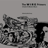 The Wire Primers:A Guide to Modern Music