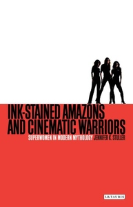 Ink-Stained Amazons and Cinematic Warriors:Superwomen in Modern Mythology