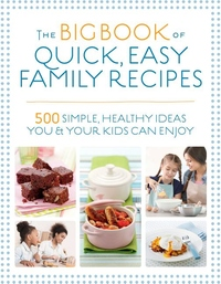 The Big Book of Quick, Easy Family Recipes: 500 simple, healthy ideas you and your kids can enjoy