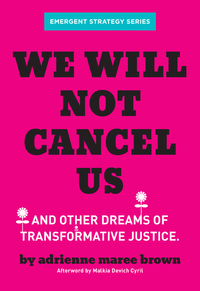 We Will Not Cancel Us: Breaking the Cycle of Harm