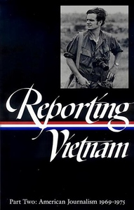Reporting Vietnam : American Journalism 1969-1975