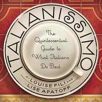Italianissimo:The Quintessential Guide to What Italians Do Best