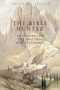 The Bible Hunter:Searching for the Original New Testament