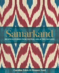 Samarkand : Recipes & Stories from Central Asia & the Caucasus
