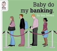 Baby Do My Banking