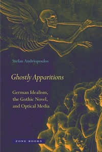 Ghostly Apparitions:German Idealism, the Gothic Novel, and Optical Media