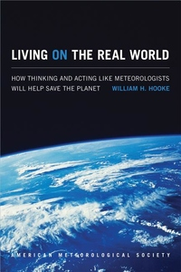 Living on the Real World:How Thinking and Acting Like Meteorologists Will Help Save the Planet