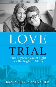 Love on Trial : Our Supreme Court Fight for the Right to Marry