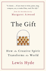 Gift: How the Creative Spirit Transforms the World
