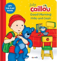 Baby Caillou: Good Morning Hide-and-Seek: A Lift the Flap Book