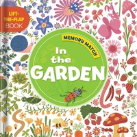Memory Match: In the Garden: A Lift-the-Flap Book