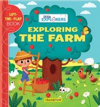 Little Explorers: Exploring the Farm: (A Lift the Flap Book)