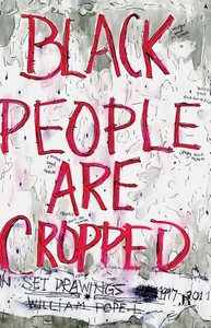William Pope. l: Black People Are Cropped:Skin Set Drawings 1997-2011