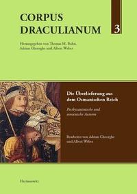Corpus Draculianum Dokumente Und Chroniken Zum Walachischen Fursten Vlad Der Pfahler : Band 3: Die Uberlieferung Aus Dem Osmanischen Reich Postbyzanti